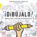 ¡Dibújalo!: el método para utilizar visual thinking sin necesidad de saber dibujar